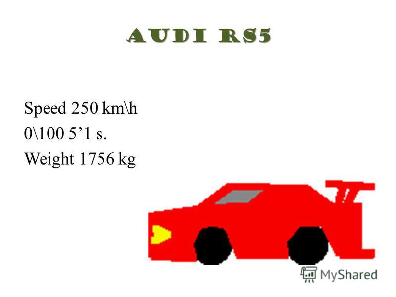 Audi RS5 Speed 250 km\h 0\100 51 s. Weight 1756 kg