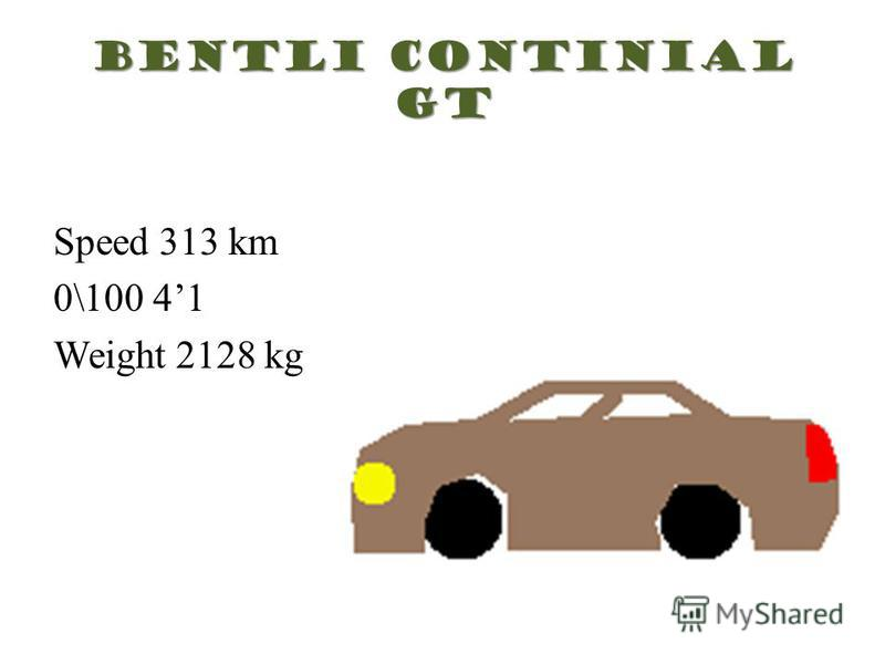 Bentli Continial GT Speed 313 km 0\100 41 Weight 2128 kg