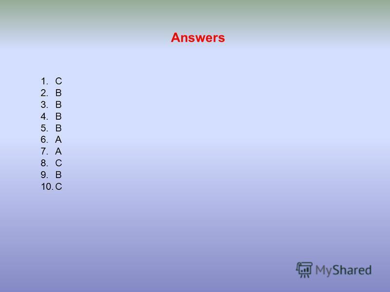 Answers 1.C 2.B 3.B 4.B 5.B 6.A 7.A 8.C 9.B 10.C
