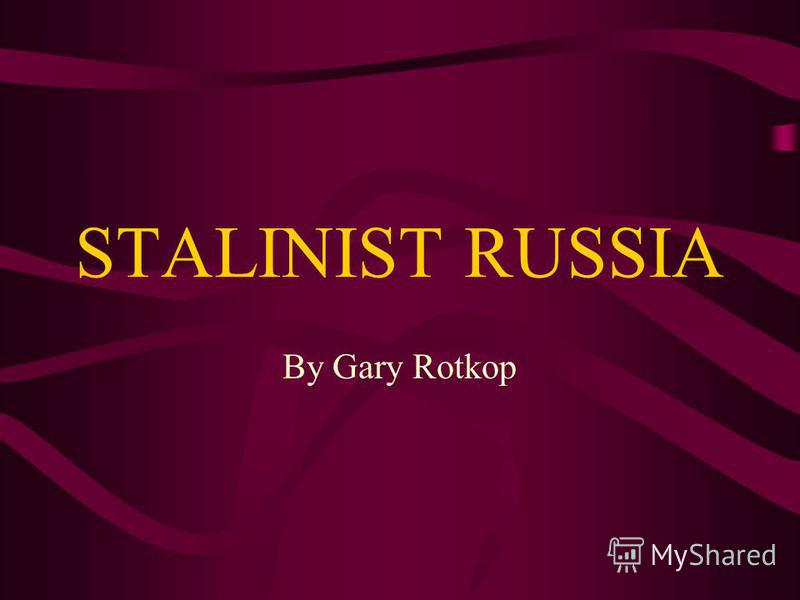 STALINIST RUSSIA By Gary Rotkop