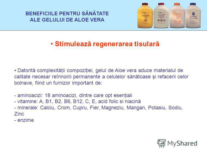 Stimulează regenerarea tisulară Datorită complexităţii compoziţiei, gelul de Aloe vera aduce materialul de calitate necesar reînnoirii permanente a celulelor sănătoase şi refacerii celor bolnave, fiind un furnizor important de: - aminoacizi: 18 amino