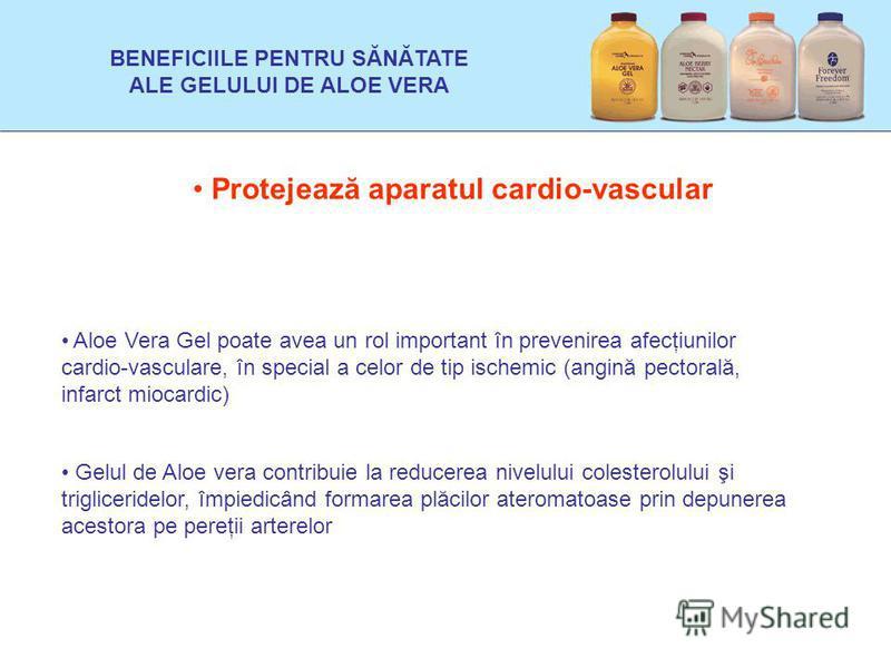 Protejează aparatul cardio-vascular Aloe Vera Gel poate avea un rol important în prevenirea afecţiunilor cardio-vasculare, în special a celor de tip ischemic (angină pectorală, infarct miocardic) BENEFICIILE PENTRU SĂNĂTATE ALE GELULUI DE ALOE VERA G