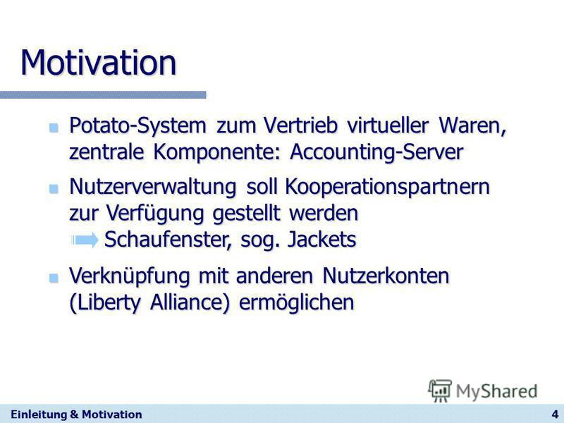 4 Motivation Potato-System zum Vertrieb virtueller Waren, zentrale Komponente: Accounting-Server Potato-System zum Vertrieb virtueller Waren, zentrale Komponente: Accounting-Server Einleitung & Motivation Nutzerverwaltung soll Kooperationspartnern zu