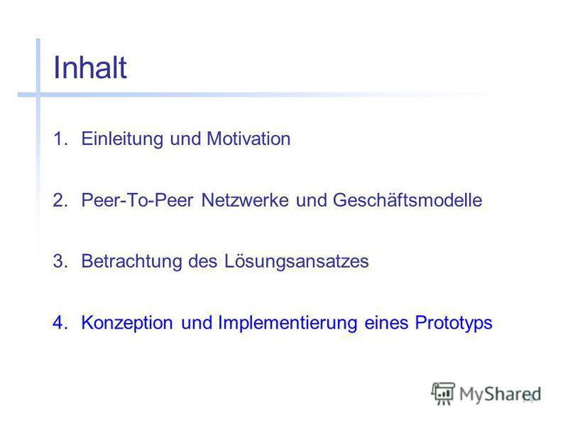 14 Inhalt 1.Einleitung und Motivation 2.Peer-To-Peer Netzwerke und Geschäftsmodelle 3.Betrachtung des Lösungsansatzes 4.Konzeption und Implementierung eines Prototyps