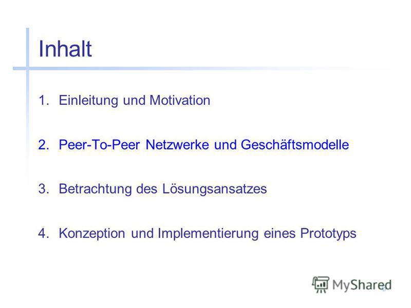 6 Inhalt 1.Einleitung und Motivation 2.Peer-To-Peer Netzwerke und Geschäftsmodelle 3.Betrachtung des Lösungsansatzes 4.Konzeption und Implementierung eines Prototyps