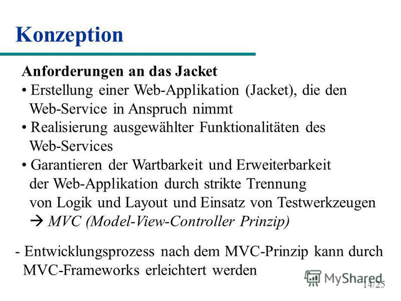 Konzeption Anforderungen an das Jacket Erstellung einer Web-Applikation (Jacket), die den Web-Service in Anspruch nimmt Realisierung ausgewählter Funktionalitäten des Web-Services Garantieren der Wartbarkeit und Erweiterbarkeit der Web-Applikation du