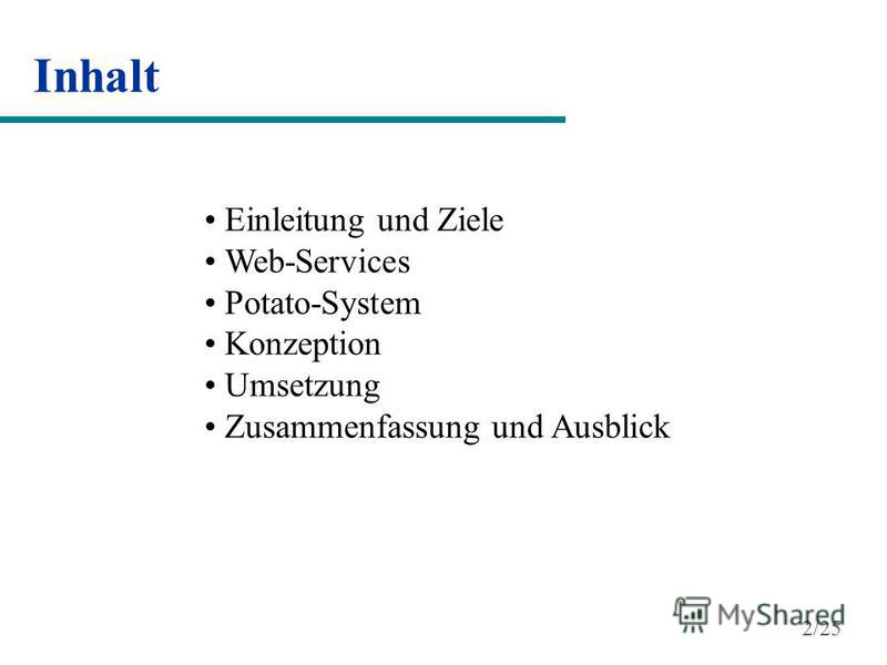 Inhalt Einleitung und Ziele Web-Services Potato-System Konzeption Umsetzung Zusammenfassung und Ausblick 2/25