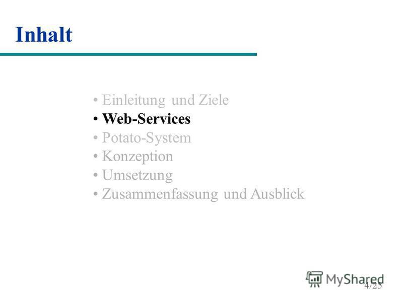 Inhalt Einleitung und Ziele Web-Services Potato-System Konzeption Umsetzung Zusammenfassung und Ausblick 4/25