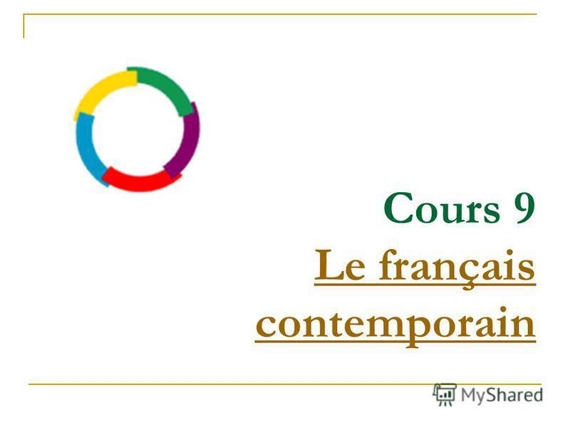 Cours 9 Le français contemporain Le français contemporain