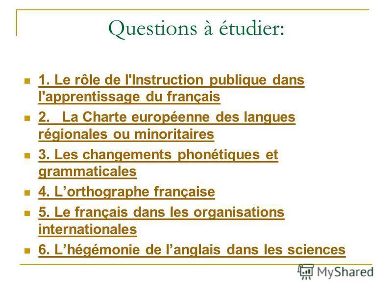 Questions à étudier: 1. Le rôle de l'Instruction publique dans l'apprentissage du français 1. Le rôle de l'Instruction publique dans l'apprentissage du français 2. La Charte européenne des langues régionales ou minoritaires 2. La Charte européenne de