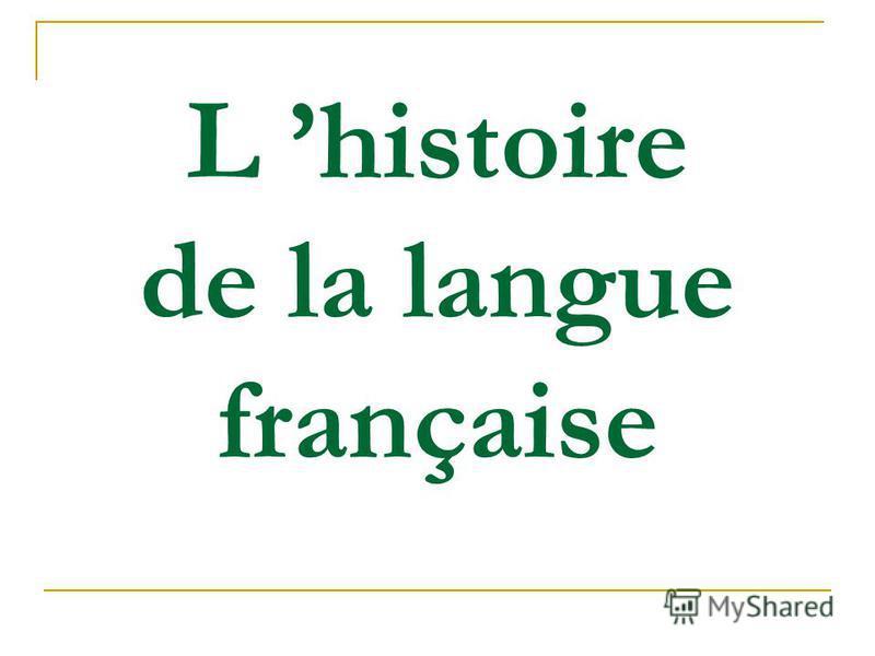 L histoire de la langue française