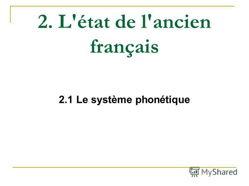 2. L'état de l'ancien français 2.1 Le système phonétique