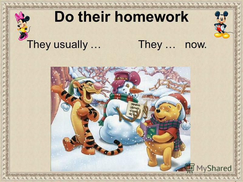 Do their homework They usually …They … now.