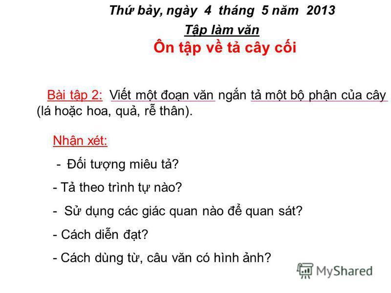 Th by, ngày 4 tháng 5 năm 2013 Tp làm văn Ôn tp v t cây ci Bài tp 2: Vit mt đon văn ngn t mt b phn ca cây (lá hoc hoa, qu, r thân).