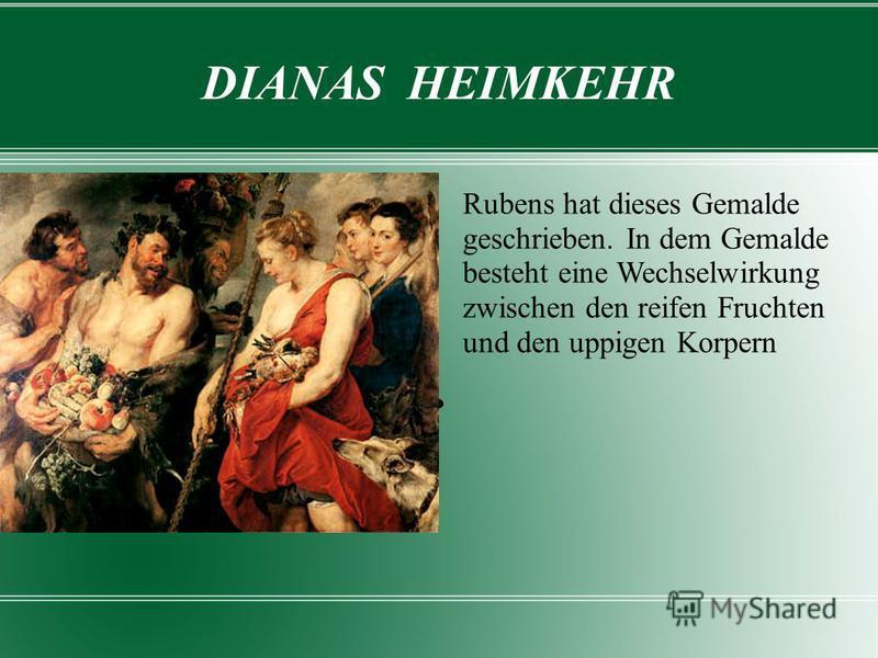 DIANAS HEIMKEHR Rubens hat dieses Gemalde geschrieben. In dem Gemalde besteht eine Wechselwirkung zwischen den reifen Fruchten und den uppigen Korpern