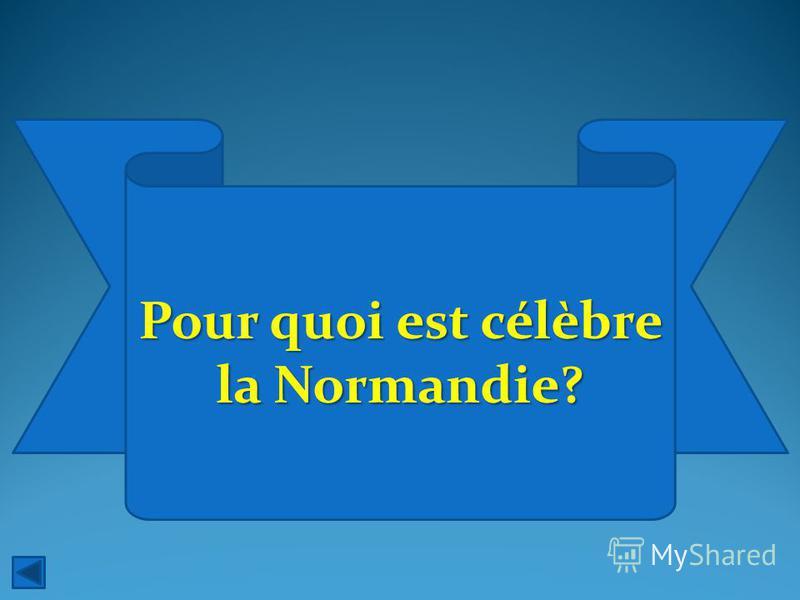 Pour quoi est célèbre la Normandie?