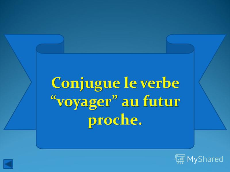 Conjugue le verbe voyager au futur proche.