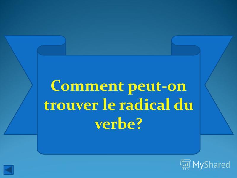 Comment peut-on trouver le radical du verbe?