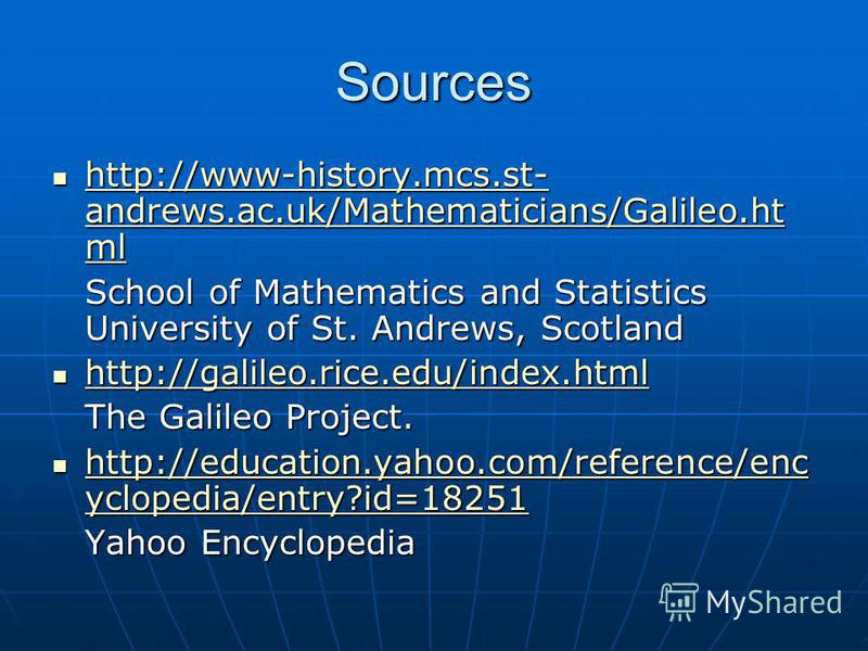 Sources http://www-history.mcs.st- andrews.ac.uk/Mathematicians/Galileo.ht ml http://www-history.mcs.st- andrews.ac.uk/Mathematicians/Galileo.ht ml http://www-history.mcs.st- andrews.ac.uk/Mathematicians/Galileo.ht ml http://www-history.mcs.st- andre