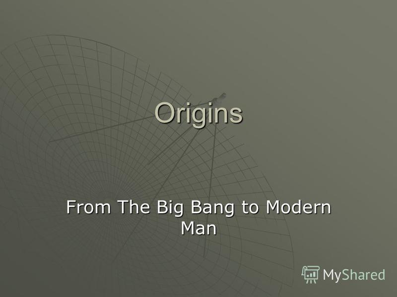 Origins From The Big Bang to Modern Man