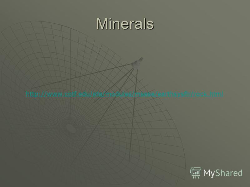 Minerals http://www.cotf.edu/ete/modules/msese/earthsysflr/rock.html
