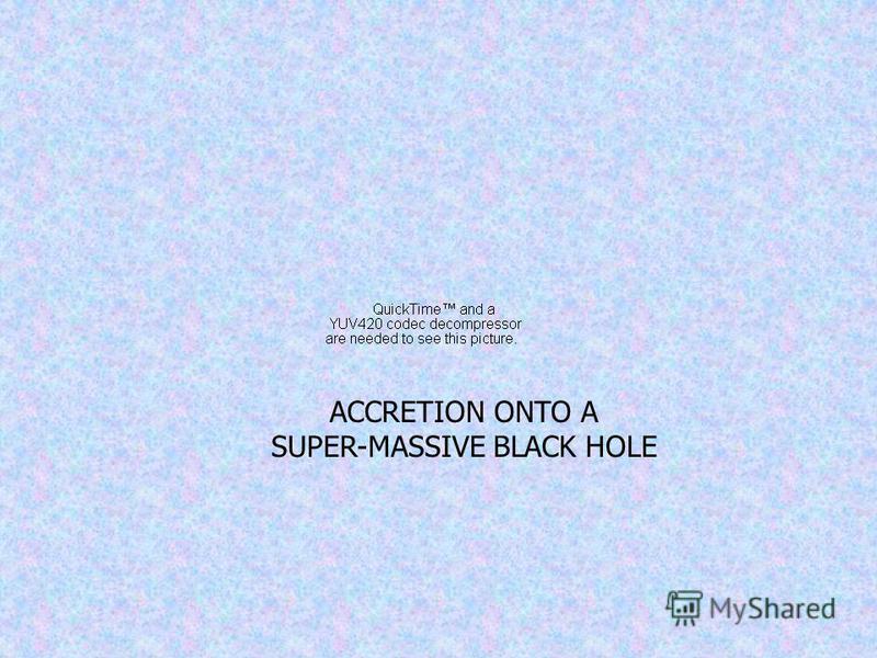 ACCRETION ONTO A SUPER-MASSIVE BLACK HOLE