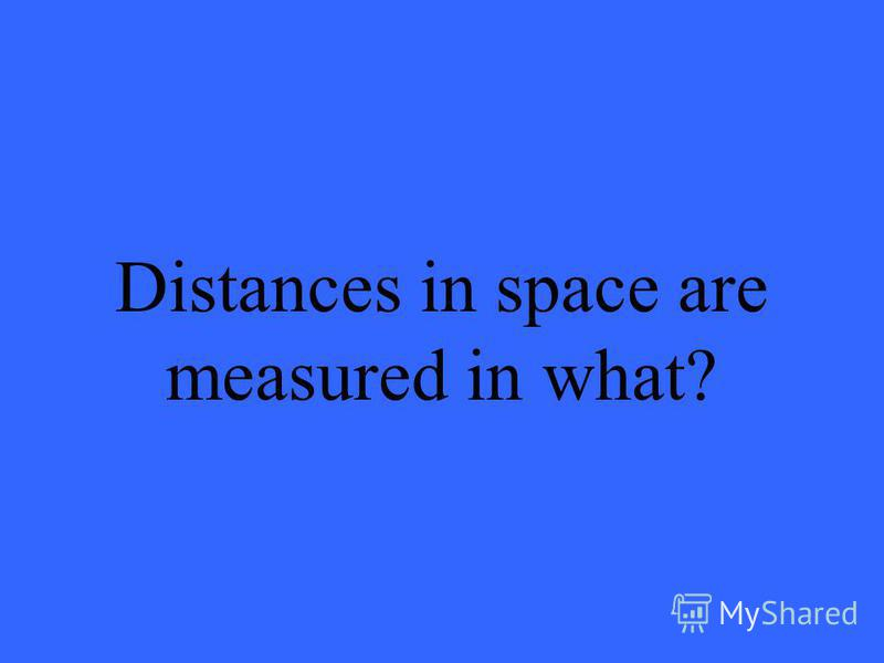 Distances in space are measured in what?