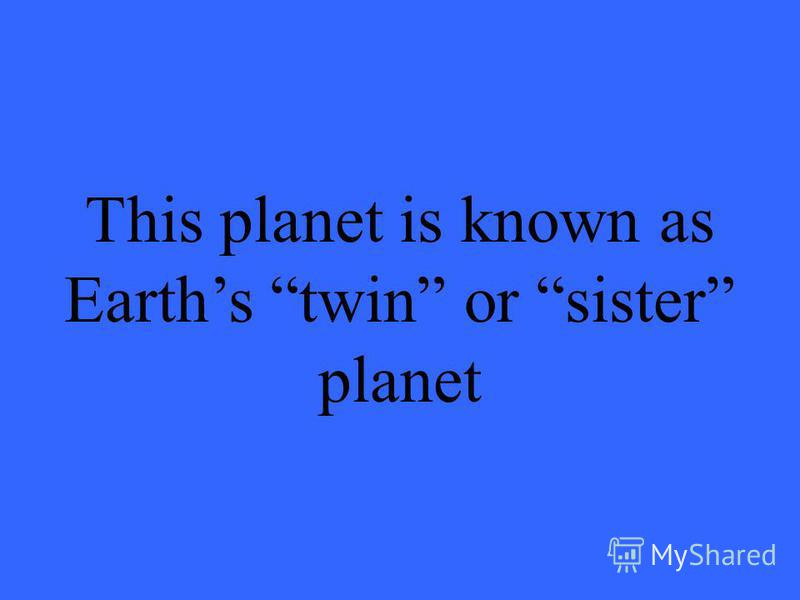 This planet is known as Earths twin or sister planet