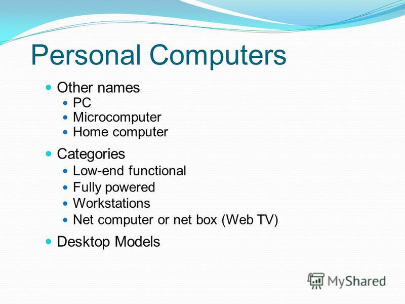Classifications of Computers Use the computer that fits your needs Based upon Size Speed Cost Portability Number of simultaneous users supported Available software Typical use
