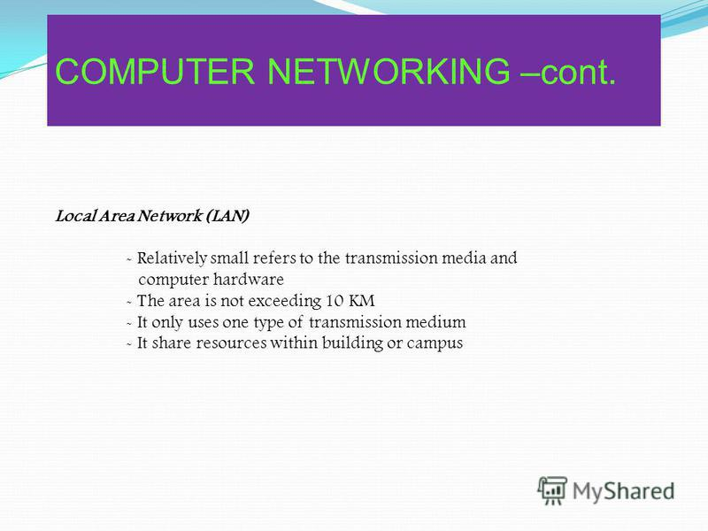 - Computer network technology can be classified by the distance the network technology is designed to span - There are three types of networking : Local Area Network (LAN) Metropolitan Area Network (MAN) Wide Area Network (WAN) COMPUTER NETWORKING –c