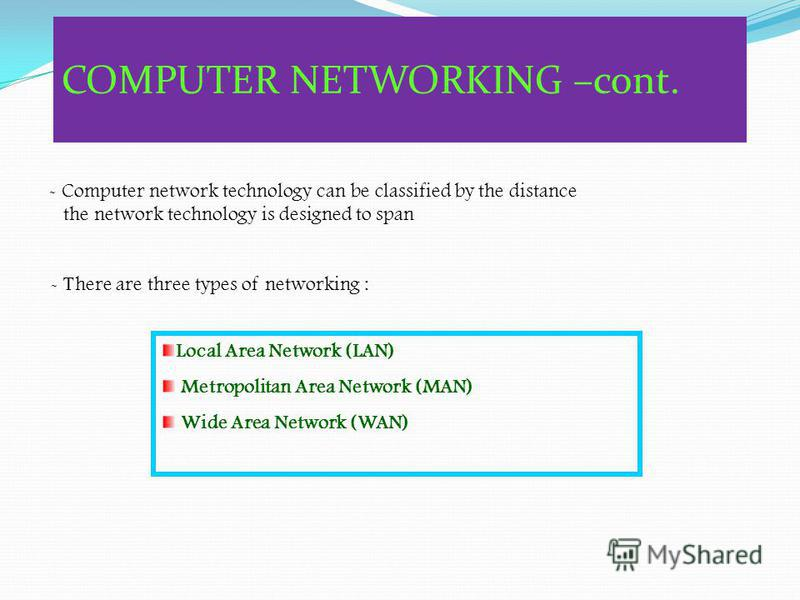 COMPUTER NETWORKING Network : Computers connected together to communicate among themselves. Resource Sharing File Sharing Communication PCs Administration and Security