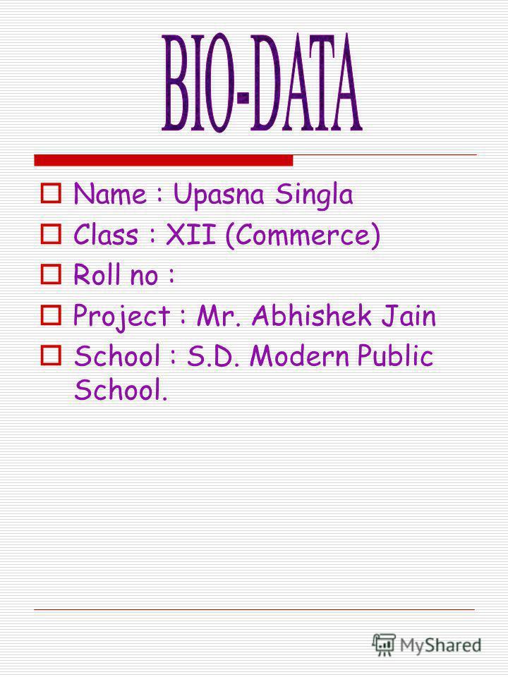 Name : Upasna Singla Class : XII (Commerce) Roll no : Project : Mr. Abhishek Jain School : S.D. Modern Public School.