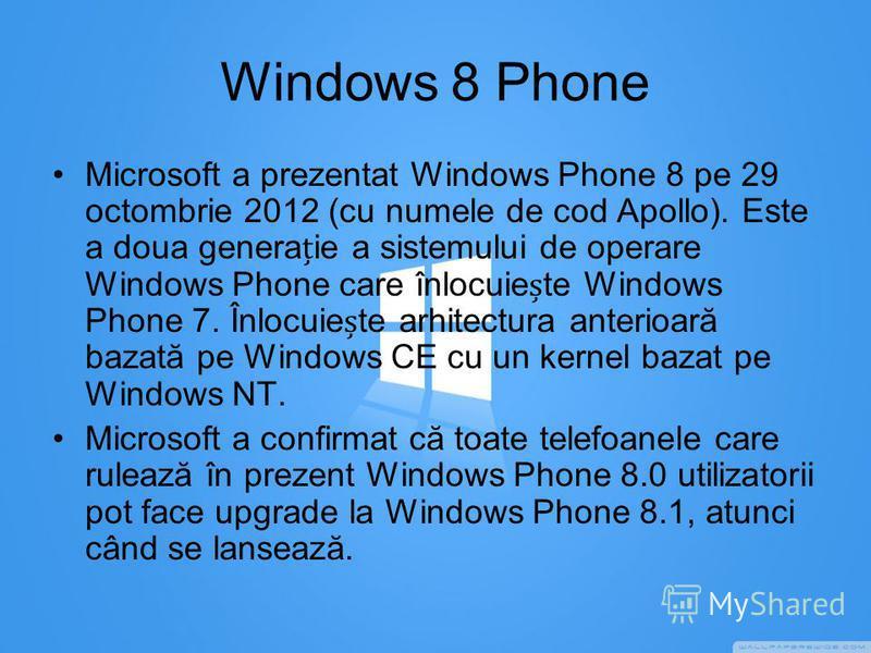 Windows 8 Phone Microsoft a prezentat Windows Phone 8 pe 29 octombrie 2012 (cu numele de cod Apollo). Este a doua generaie a sistemului de operare Windows Phone care înlocuiete Windows Phone 7. Înlocuiete arhitectura anterioară bazată pe Windows CE c