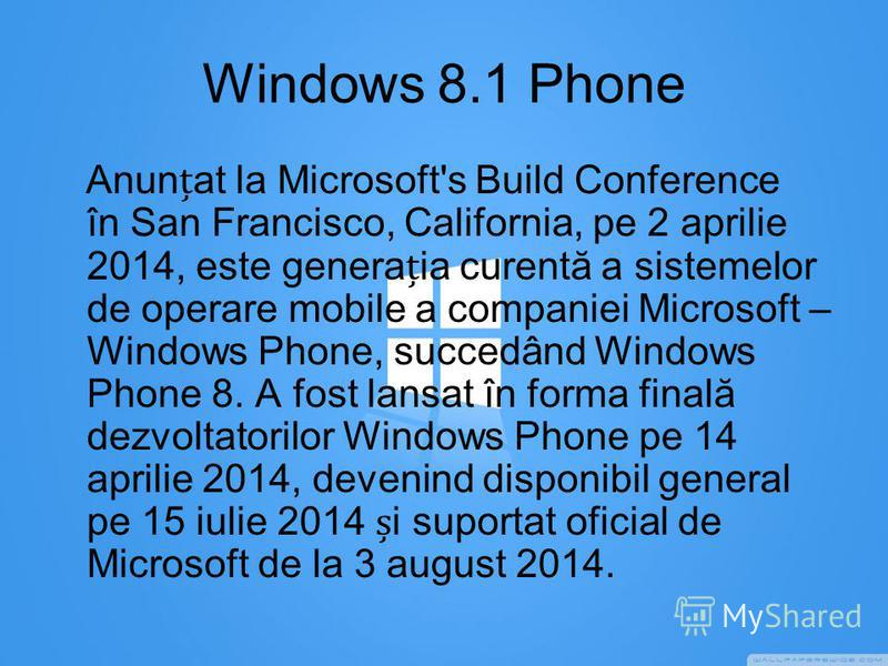 Windows 8.1 Phone Anunat la Microsoft's Build Conference în San Francisco, California, pe 2 aprilie 2014, este generaia curentă a sistemelor de operare mobile a companiei Microsoft – Windows Phone, succedând Windows Phone 8. A fost lansat în forma fi