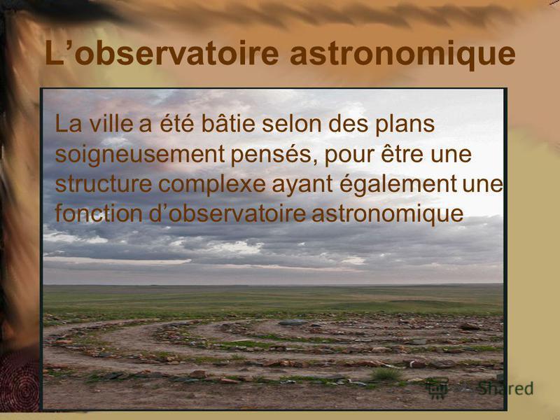 Lobservatoire astronomique La ville a été bâtie selon des plans soigneusement pensés, pour être une structure complexe ayant également une fonction dobservatoire astronomique