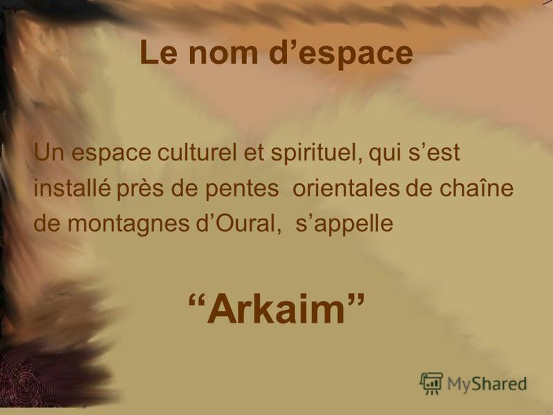 Le nom despace Un espace culturel et spirituel, qui sest installé près de pentes orientales de chaîne de montagnes dOural, sappelle Arkaim