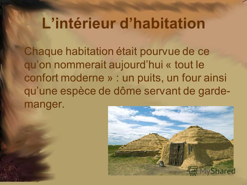 Lintérieur dhabitation Chaque habitation était pourvue de ce quon nommerait aujourdhui « tout le confort moderne » : un puits, un four ainsi quune espèce de dôme servant de garde- manger.