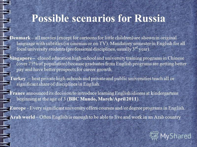 Possible scenarios for Russia Denmark – all movies (except for cartoons for little children) are shown in original language with subtitles (in cinemas or on TV). Mandatory semester in English for all local university students (professional discipline