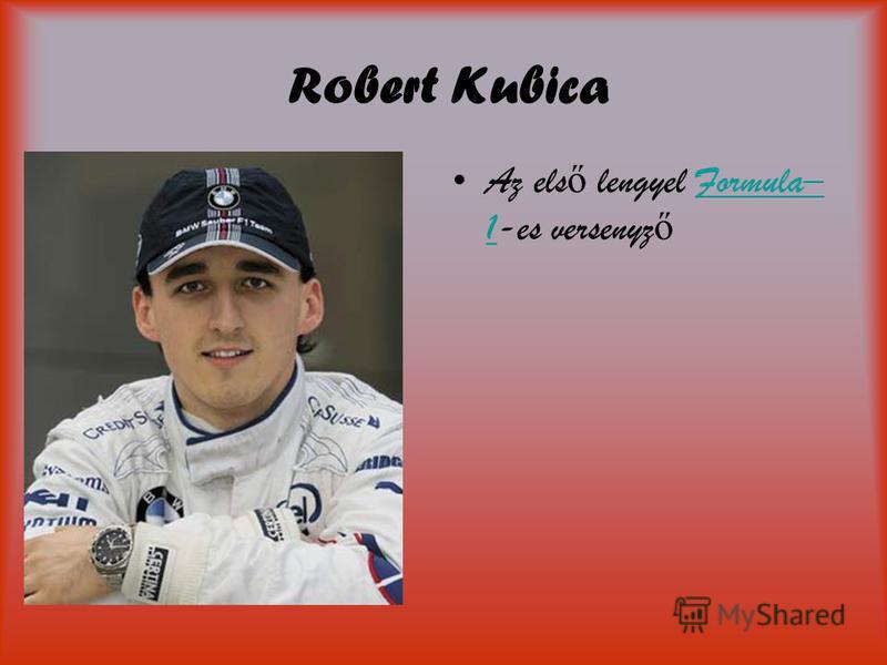 Robert Kubica Az els ő lengyel Formula– 1-es versenyz őFormula– 1