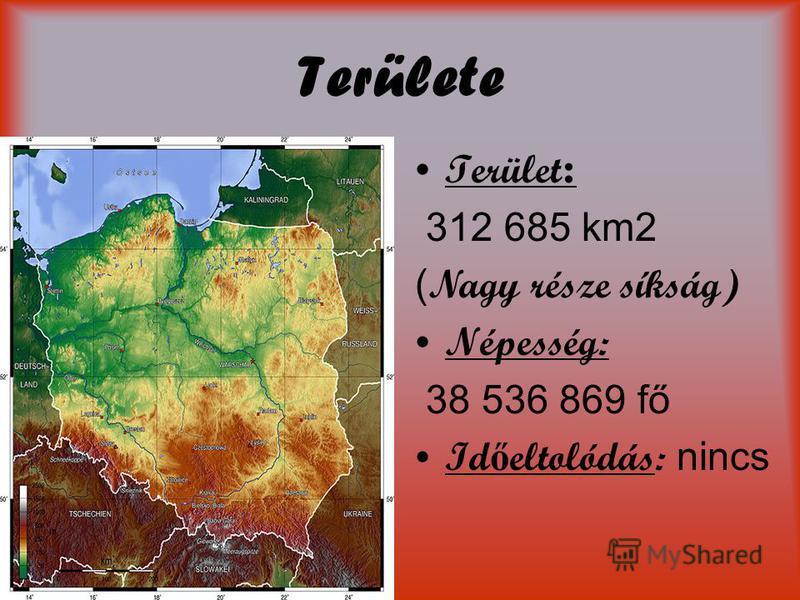 Területe Terület : 312 685 km2 ( Nagy része síkság) Népesség: 38 536 869 fő Id ő eltolódás: nincs