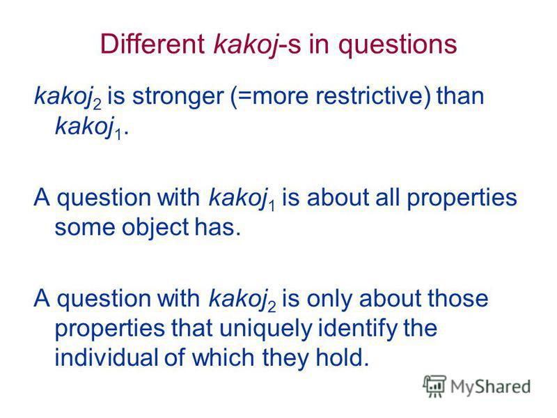 Different kakoj-s in questions kakoj 2 is stronger (=more restrictive) than kakoj 1. A question with kakoj 1 is about all properties some object has. A question with kakoj 2 is only about those properties that uniquely identify the individual of whic
