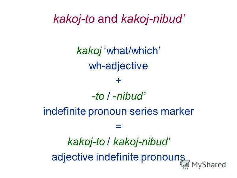 kakoj-to and kakoj-nibud kakoj what/which wh-adjective + -to / -nibud indefinite pronoun series marker = kakoj-to / kakoj-nibud adjective indefinite pronouns