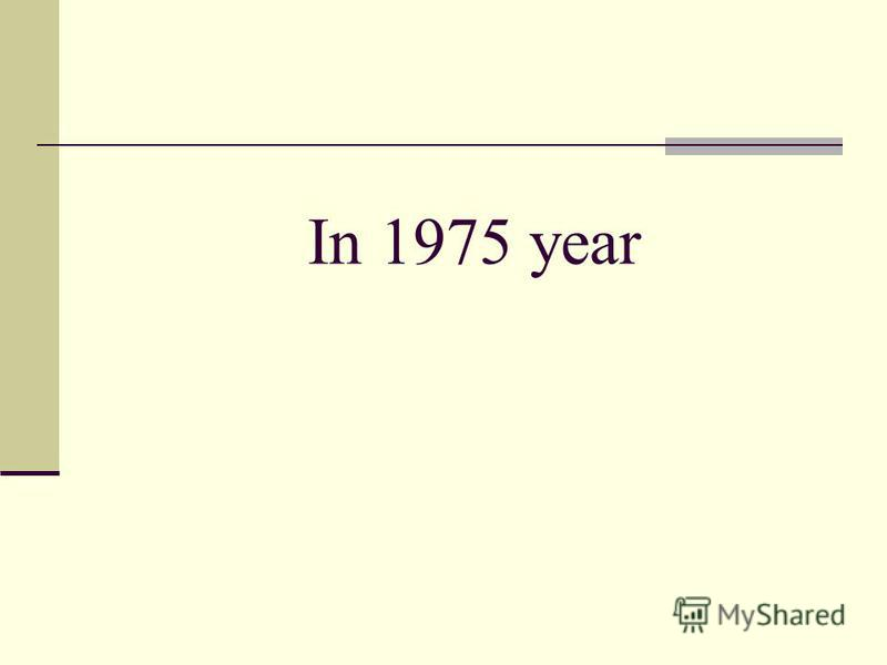 In 1975 year