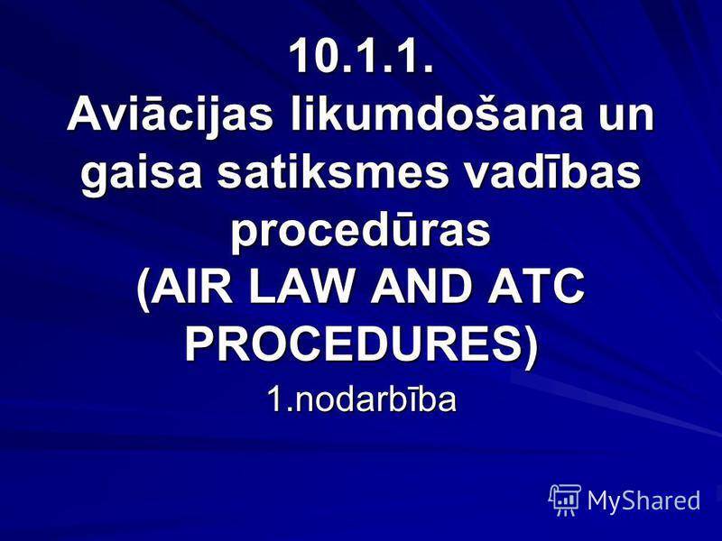 10.1.1. Aviācijas likumdošana un gaisa satiksmes vadības procedūras (AIR LAW AND ATC PROCEDURES) 1.nodarbība
