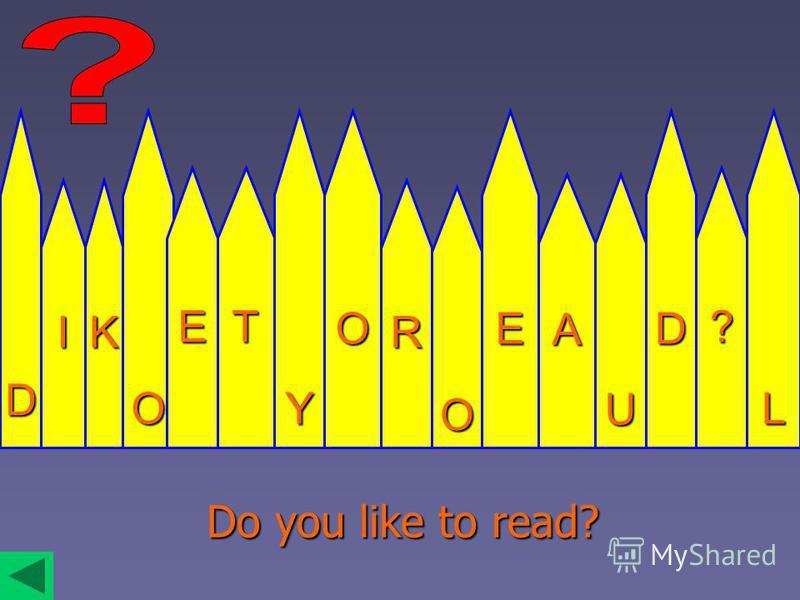 DIKOETOROYE?LAUD Do you like to read?