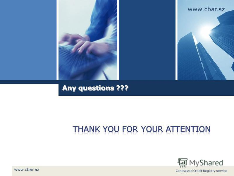 www.cbar.az Any questions ??? Centralized Credit Registry service www.cbar.az