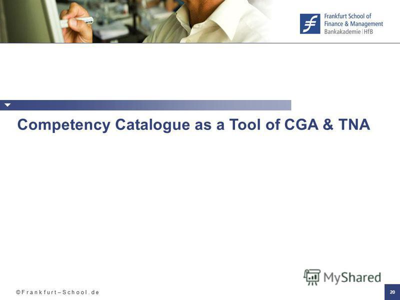 © F r a n k f u r t – S c h o o l. d e 20 Competency Catalogue as a Tool of CGA & TNA