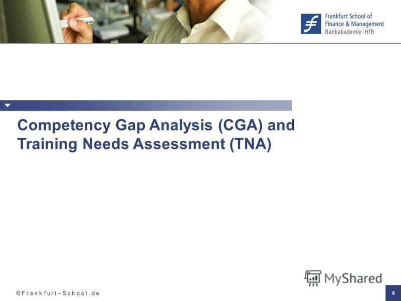 © F r a n k f u r t – S c h o o l. d e 8 Competency Gap Analysis (CGA) and Training Needs Assessment (TNA)