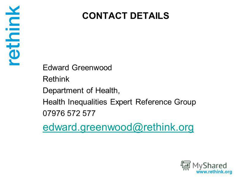 CONTACT DETAILS Edward Greenwood Rethink Department of Health, Health Inequalities Expert Reference Group 07976 572 577 edward.greenwood@rethink.org