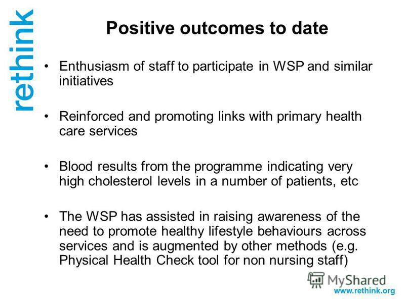 Positive outcomes to date Enthusiasm of staff to participate in WSP and similar initiatives Reinforced and promoting links with primary health care services Blood results from the programme indicating very high cholesterol levels in a number of patie